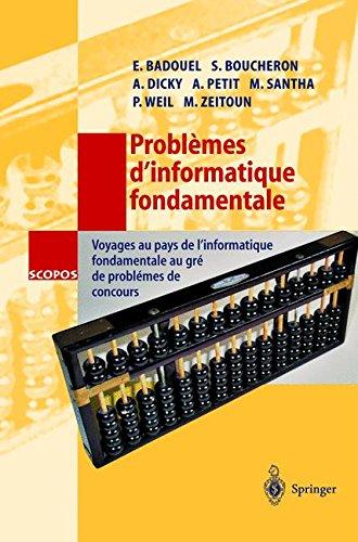 Problèmes D'informatique Fondamentale: Voyages au Pays de L'informatique Fondamentale au Gré de Problèmes de Concours (SCOPOS) par E. Badouel