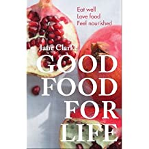 [(Good Food for Life: Eat Well - Love Food - Feel Nourished)] [Author: Jane Clarke] published on (February, 2014)