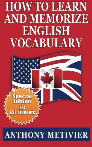 How to Learn and Memorize English Vocabulary: ... Using a Memory Palace Specifically Designed for the English Language (Special Edition for ESL Students) por Anthony Metivier