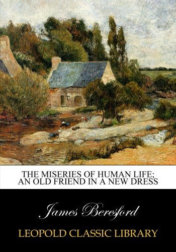 The-miseries-of-human-life-an-old-friend-in-a-new-dress