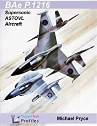 BAe P.1216: Supersonic ASTOVL Aircraft (ProjectTech Profiles): Written by Michael Pryce, 2011 Edition, Publisher: Blue Envoy Press [Paperback]