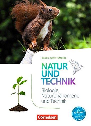 Natur und Technik - Naturwissenschaften: Neubearbeitung - Baden-Württemberg: 5./6. Schuljahr: Biologie, Naturphänomene und Technik - Schülerbuch