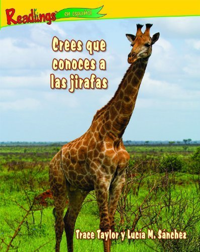 Crees que conoces a las jirafas / You Think You Know Giraffes (Readlings En Espanol) (Spanish Edition) by Trace Taylor (2009-07-03)