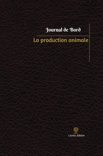 La production animale Journal de bord: Registre, 100 pages, 15,24 x 22,86 cm par Livres Jobiorr