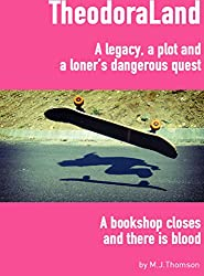 TheodoraLand: A legacy, a plot and a loner's dangerous quest. A bookshop closes and there is blood. (English Edition)