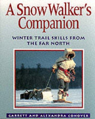 Snow Walker's Companion: Winter Trail Skills from the Far North por Garrett Conover