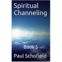 Spiritual Channeling: Book 5