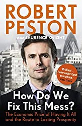 How Do We Fix This Mess? The Economic Price of Having it all, and the Route to Lasting Prosperity by Peston, Robert (April 11, 2013) Paperback