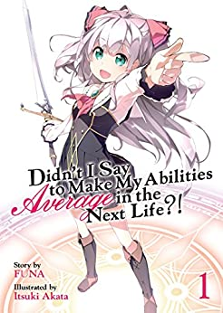Didn't I Say To Make My Abilities Average In The Next Life?! Light Novel Vol. 1