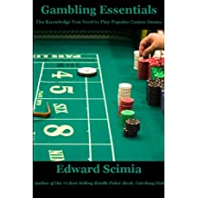 Gambling Essentials: The Knowledge You Need to Play Popular Casino Games