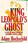 King Leopold's Ghost: A Story of Greed, Terror and Heroism in Colonial Africa par Hochschild
