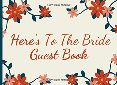 Here's To The Bride Guest Book: Bridal Shower Keepsake Sign In Guestbook Floral & Leaves Theme for Party Events -