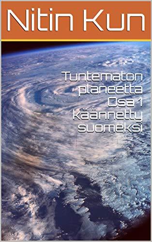 Tuntematon planeetta Osa 1 käännetty suomeksi (Finnish Edition) por Nitin  Kun