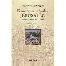 Pisando tus umbrales, Jerusalén. Historia antigua de la ciudad (Spanish Edition)