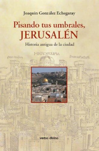Pisando tus umbrales, Jerusalén. Historia antigua de la ciudad por Joaquín González Echegaray
