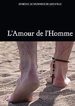 L'Amour de l'Homme par [DE GOUVILLE, Aymeric LE MONNIER]