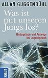 Was ist mit unseren Jungs los?: Hintergründe und Auswege bei Jugendgewalt - Allan Guggenbühl