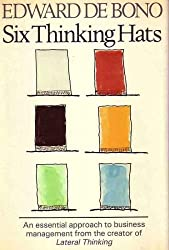 Six Thinking Hats (An essential approach to business management from the creator of Lateral Thinking)