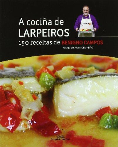A cociña de Larpeiros. 150 receitas (Libros singulares e fóra de colección) por Benigno Campos Melón