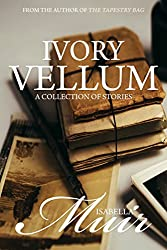 Ivory Vellum: A collection of stories