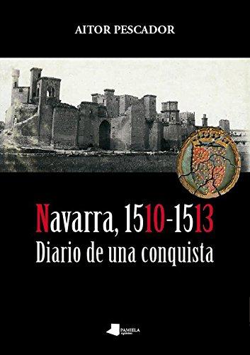 Navarra, 1510-1513. Diario de una conquista (Ensayo y Testimonio) por Aitor Pescador Medrano