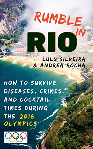 Rumble in Rio: How to Survive Diseases, Crimes, and Cocktail Times During the 2016 Olympics: How to Survive Diseases, Crimes, and Cocktail Times During the 2016 Olympics (English Edition)