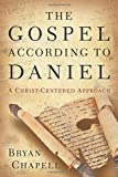 The Gospel according to Daniel: A Christ-Centered Approach