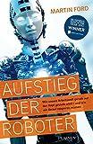 Aufstieg der Roboter: Wie unsere Arbeitswelt gerade auf den Kopf gestellt wird - und wie wir darauf reagieren müssen - Martin Ford