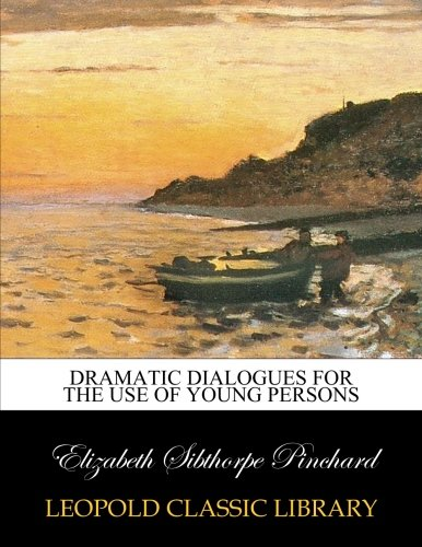 Dramatic dialogues for the use of young persons por Elizabeth Sibthorpe Pinchard