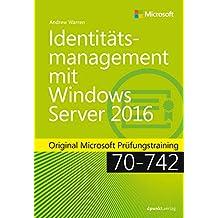 Identitätsmanagement mit Windows Server 2016: Original Microsoft Prüfungstraining 70-742 (Original Microsoft Training)