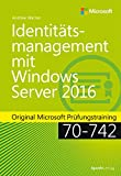 Identitätsmanagement mit Windows Server 2016: Original Microsoft Prüfungstraining 70-742 (Original Microsoft Training)