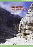 Dolomiti. Sentieri dedicati. 45 escursioni dalle Dolomiti del Brenta alla Cresta Carnica