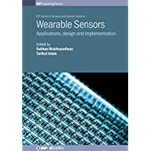 Wearable Sensors: Applications, design and implementation (IOP Expanding Physics)