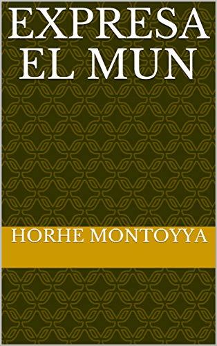Expresa el mun por Horhe Montoyya