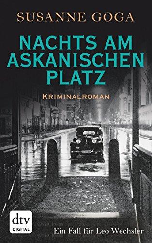 Nachts am Askanischen Platz: Kriminalroman (Leo Wechsler) (German Edition)