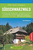 Wanderführer Südschwarzwald: Zeit zum Wandern Südschwarzwald. Die 50 schönsten Touren durch den Schwarzwald. Wandern im Südschwarzwald. Wandertouren im Breisgau und im Feldberggebiet.