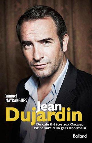 Jean Dujardin : Du café-théâtre aux Oscars, itinéraire d'un gars normal