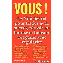 Vous ! Le Vrai Secret pour trader avec succès, réussir en bourse et booster vos gains avec régularité