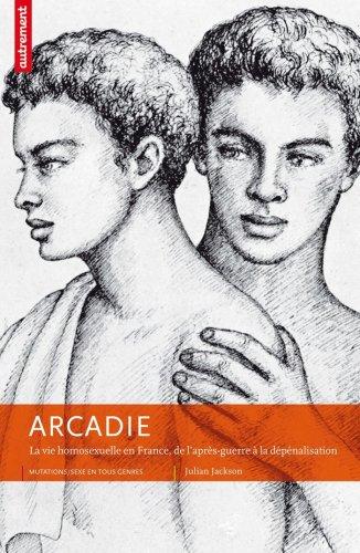 Arcadie : La vie homosexuelle en France, de l'après-guerre à la dépénalisation par Julian Jackson