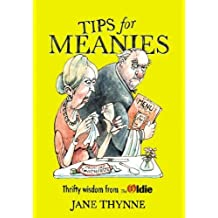 Tips for Meanies: Thrifty Wisdom from The Oldie by Jane Thynne (2014-10-23)