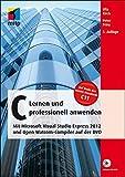 C - Lernen und professionell anwenden: Mit Microsoft Visual Studio Express 2012 und Open Watcom-Compiler auf der DVD (mitp Professional)