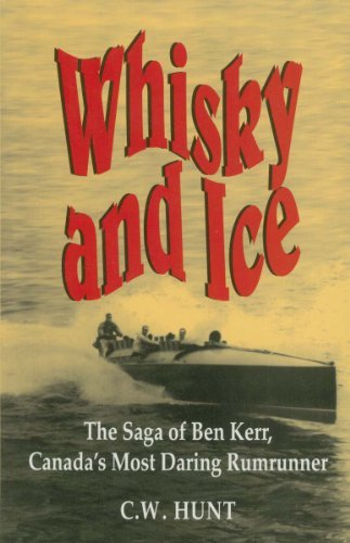 Whisky and Ice: The Saga of Ben Kerr, Canada's Most Daring Rumrunner by C.W. Hunt (1996-07-26) par C.W. Hunt