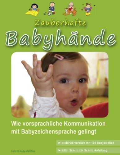 Zauberhafte Babyhände: Wie vorsprachliche Kommunikation mit Babyzeichensprache gelingt - (inkl. Bilderwörterbuch mit 100 Babyzeichen)