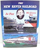 New Haven Railroad in the McGinnis Era by Marc J. Frattasio (1999-03-02)