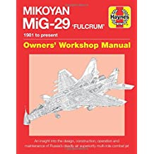 Haynes Mikoyan MiG-29 'Fulcrum' Owner's Workshop Manual: 1981 to Present: An Insight into the Design, Construction, Operation and Maintenance of Russia's Deadly Air Superiority Multi-Role Combat Jet