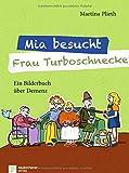 Mia besucht Frau Turboschnecke: Ein Bilderbuch über Demenz