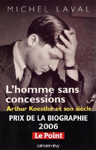 L'Homme sans concessions : Arthur Koestler et son siècle (Biographies, Autobiographies) par Michel Laval