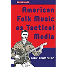 American Folk Music as Tactical Media: From the Hootenanny to the People's Microphone (Recursions)