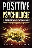 POSITIVE PSYCHOLOGIE - Der Schlüssel zu Optimismus, Selbstliebe und Energie!: Durch positives Denken nachhaltig Resilienz trainieren, Depressionen überwinden und mehr Kraft & Motivation aufbauen - Victoria Lakefield