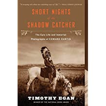Short Nights of the Shadow Catcher: The Epic Life and Immortal Photographs of Edward Curtis by Timothy Egan (2013-08-06)